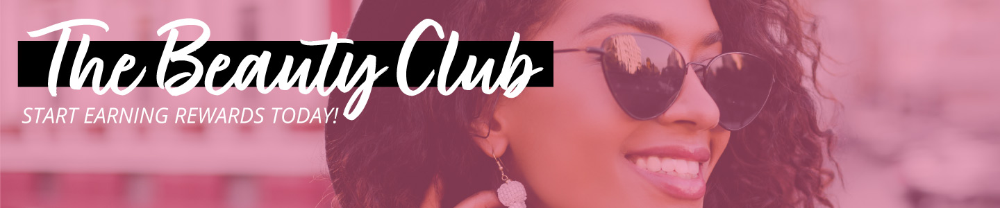 The Beauty Club. Start earning rewards points today!