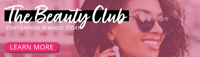 The Beauty Club. Start earning rewards points today! Learn More Here.